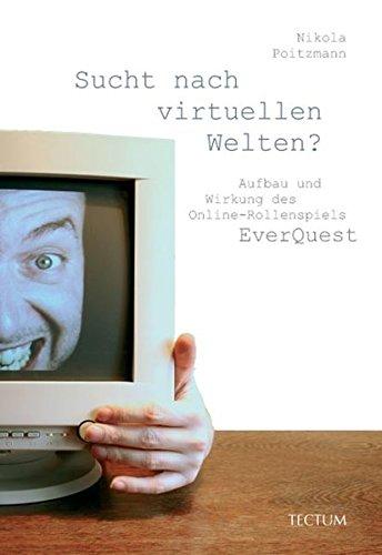 Sucht nach virtuellen Welten? Aufbau und Wirkung des Online-Rollenspiels EverQuest