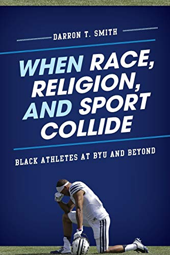 When Race, Religion, and Sport Collide: Black Athletes at BYU and Beyond (Perspectives on a Multiracial America)