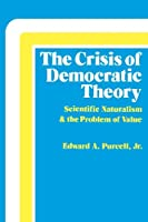 Crisis of Democratic Theory: Scientific Naturalism and the Problem of Value