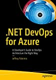 .NET DevOps for Azure: A Developer's Guide to DevOps Architecture the Right Way - Jeffrey Palermo