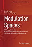 Modulation Spaces: With Applications to Pseudodifferential Operators and Nonlinear Schroedinger Equations (Applied and Numerical Harmonic Analysis)