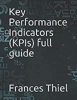 Key Performance Indicators (KPIs) full guide