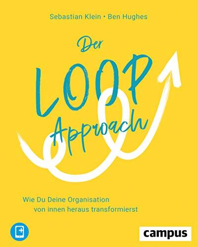Der Loop-Approach: Wie Du Deine Organisation von innen heraus transformierst, plus E-Book inside (ePub, mobi oder pdf)