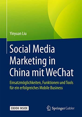 Social Media Marketing in China mit WeChat: Einsatzmöglichkeiten, Funktionen und Tools für ein erfolgreiches Mobile Business
