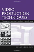 Video Production Techniques: Theory and Practice From Concept to Screen (Routledge Communication Series)