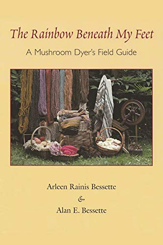 The Rainbow Beneath My Feet: A Mushroom Dyer's Field Guide