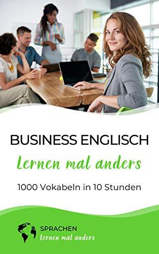 Business Englisch lernen mal anders - 1000 Vokabeln in 10 Stunden: Schnell, einfach und erfolgreich Vokabeln lernen mit einzigartigen Merkhilfen und Gedächtnistraining