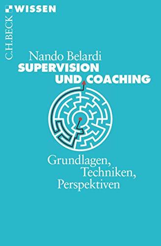 Supervision und Coaching: Grundlagen, Techniken, Perspektiven (Beck'sche Reihe 2157)