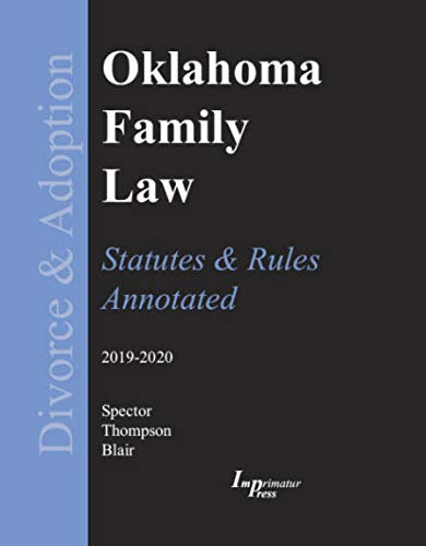 Compare Textbook Prices for Oklahoma Family Law-Statutes & Rules-Annotated 2019-2020 ed  ISBN 9781605031330 by Robert G. Spector,Carolyn Thompson,Marianne Blair