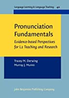 Pronunciation Fundamentals: Evidence-Based Perspectives for L2 Teaching and Research (Language Learning & Language Teaching)
