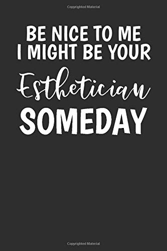 Be Nice To Me I Might Be Your Esthetician Someday: Blank Lined Journal - Notebook For Estheticians...