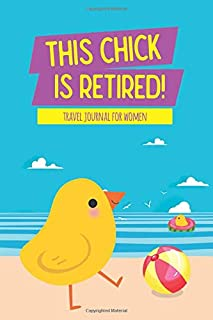 This Chick Is Retired!: Travel Journal for Women