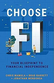 Choose FI: Your Blueprint to Financial Independence by [Chris Mamula, Brad Barrett, Jonathan Mendonsa]