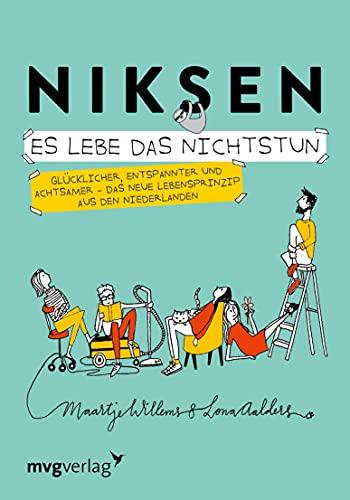 Niksen Es lebe das Nichtstun: Glücklicher, entspannter und achtsamer Das neue Lebensprinzip aus den Niederlanden