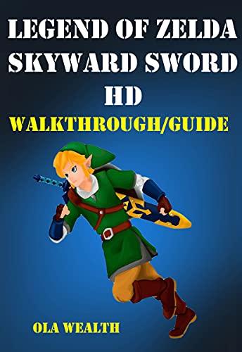 The Legend of Zelda: Skyward Sword HD Walkthrough/Guide: Beginners' Guide/Walkthrough to The Legend of Zelda: Skyward Sword HD (English Edition)