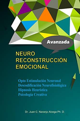 Neuro Reconstruccion Emocional: Hipnosis Heuristica Opto Estimulacion Neuronal Descodificacion Neurofisiologica Psicologia de la conducta