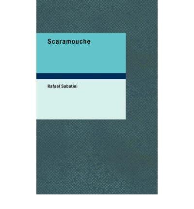 By Sabatini, Rafael Scaramouche: Scaramouche Paperback - May 2007