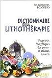 Dictionnaire de la lithothérapie - Propriétés énergétiques des pierres et cristaux naturels de Reynald Georges Boschiero ( 14 mars 2005 ) - 14/03/2005