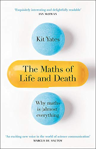 The Maths of Life and Death: Why Maths is Almost Everything