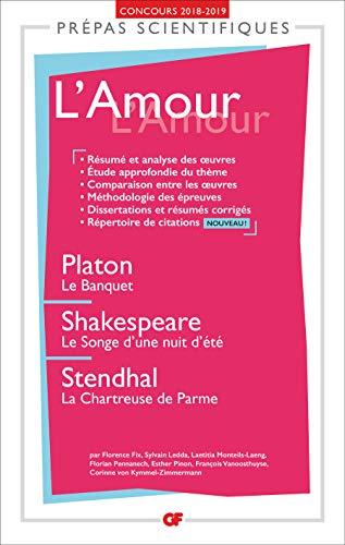 L'Amour - Prépas scientifiques 2018-2019: Platon, Le Banquet - Shakespeare, Le Songe d'une nuit d'été - Stendhal, La Chartreuse de Parme