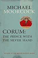 Corum: The Prince With the Silver Hand (Moorcocks Multiverse)