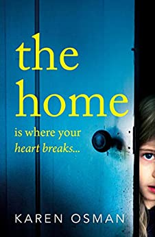 The Home: The latest devastating psychological thriller from the author of the bestselling The Good Mother by [Karen Osman]