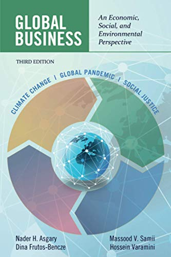 Compare Textbook Prices for Global Business: An Economic, Social, and Environmental Perspective Third Edition 3 Edition ISBN 9781648023446 by Asgary, Nader H.,Frutos‐Bencze, Dina,Samii, Massood V.,Varamini, Hossein