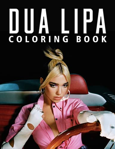 Dua Lipa Coloring Book: An Amazing Coloring Book With Lots Of Illustrations Dua Lipa For Relaxation And Stress Relief. – 30+ GIANT Great Pages