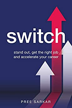 Switch: Stand out, get the right job and accelerate your career by [Pree Sarkar]