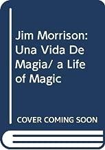 Jim Morrison: Una Vida De Magia/ a Life of Magic (Spanish Edition)