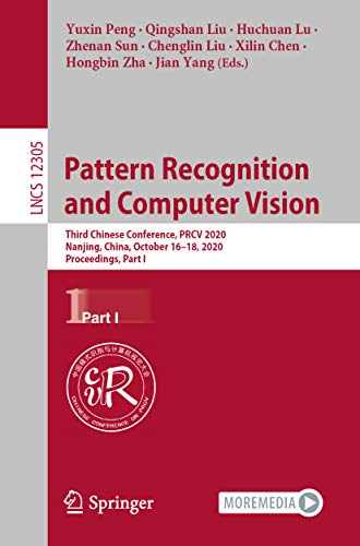 Pattern Recognition and Computer Vision: Third Chinese Conference, PRCV 2020, Nanjing, China, October 16–18, 2020, Proceedings, Part I (Image Processing, ... and Graphics Book 12305) (English Edition)