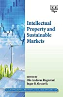 Intellectual Property and Sustainable Markets (Elgar Intellectual Property and Global Development Series)
