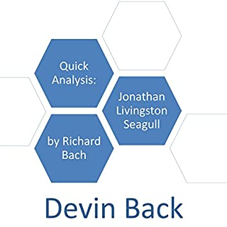 Quick Analysis: Jonathan Livingston Seagull by Richard Bach                   By:                                                                                                                                 Devin Back                               Narrated by:                                                                                                                                 Bram Floria                      Length: 11 mins     4 ratings     Overall 3.5