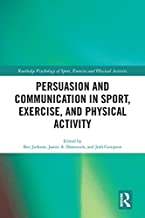 Persuasion and Communication in Sport, Exercise, and Physical Activity (Routledge Psychology of Sport, Exercise and Physical Activity)