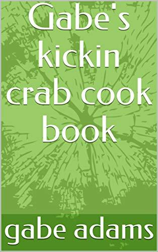 Gabe's kickin crab cook book buffet luxe gabes cook book mexican food...