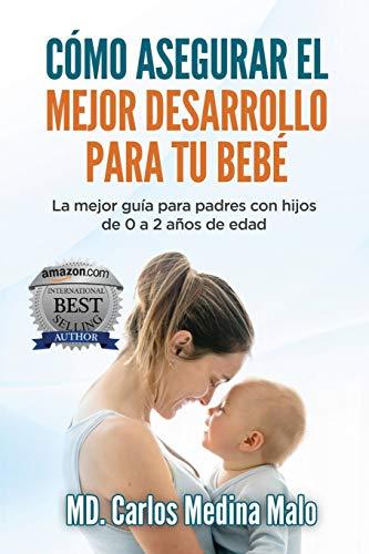 CÓMO ASEGURAR EL MEJOR DESARROLLO PARA TU BEBÉ: La mejor guía para padres con hijos de 0 a 2 años de edad
