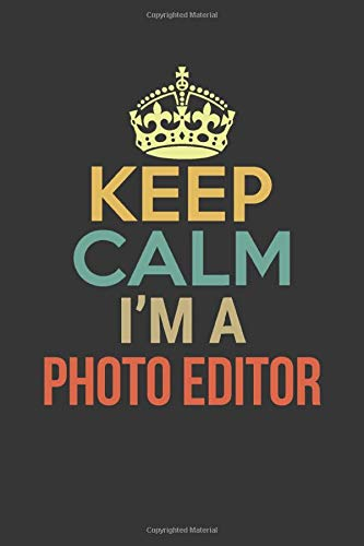 Keep Calm I'm a Photo Editor Notebook: Funny Gift For People working as a Photo Editor from home, Vintage retro designs, Lined Journal, 120 Pages, 6 x 9, Matte Finish