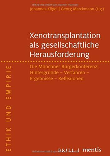 Xenotransplantation – eine gesellschaftliche Herausforderung: Die Münchner Bürgerkonferenz: Hintergründe – Verfahren – Ergebnisse – Reflexionen (Ethik und Empirie)