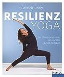 Resilienz Yoga: Das Übungsprogramm, um stark im Leben zu stehen von Pohly, Gabriele