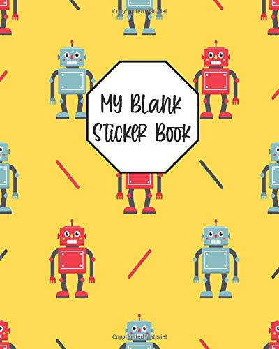 My Blank Sticker Book: Cute Robots and Spaceships Blank Sticker Book,Robot Sticker Book for Collecting Stickers,Space Blank Sticker Book,Robots Blank ... 4-8 ages (Robots Blank Sticker Books)