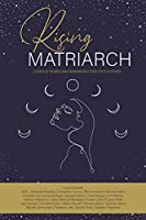 Rising Matriarch: Stories of women who remembered their truth and power