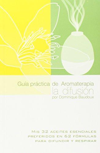 Guía Práctica De La Aromaterapia. La Difusión
