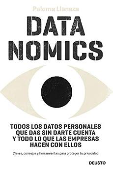 Datanomics: Todos los datos personales que das sin darte cuenta y todo lo que las empresas hacen con ellos (Spanish Edition) by [Paloma Llaneza]