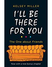 I'll Be There For You: With brand new bonus chapter. (Friends)