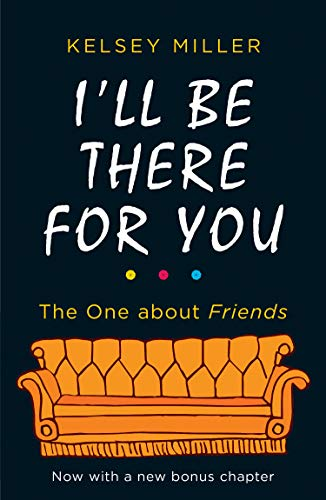 I'll Be There For You: he Ultimate Book for Friends Fans Everywhere (2019)