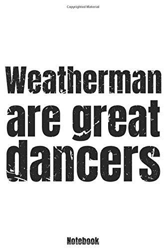 Weatherman are great dancers Notebook: Blanko Notizbuch mit witzigem Spruch für alle Wettermänner