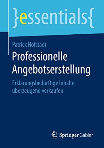 Professionelle Angebotserstellung: Erklärungsbedürftige Inhalte überzeugend verkaufen (essentials)