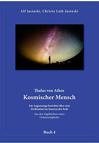 Thalus von Athos – Kosmischer Mensch: Ein Augenzeuge berichtet über eine Zivilisation im Inneren der Erde, aus den Tagebüchern eines Ordensmitgliedes. ... Aus den Tagebüchern eines Ordensmitgliedes)