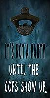 面白い壁取り付け式木製栓抜きギフト 男性 友人 バー ビール ドリンク ジョーク It's Not a Party Until the Cops Show Up