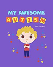 My Awesome Autism: Helping children learn about their diagnosis in a positive, nurturing way. 25 Pages.